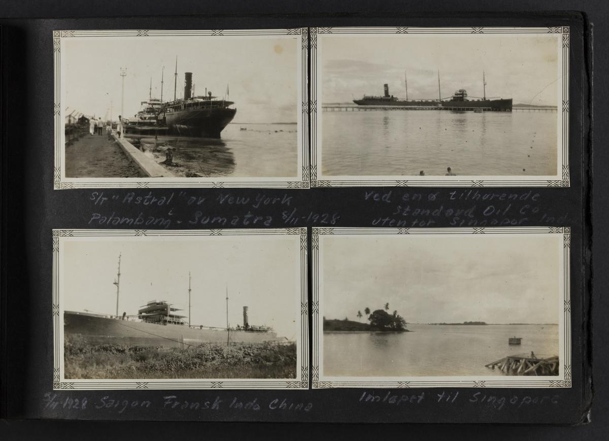 """Fra øverst til venstre til nederst til høyre: S/T """"Astral"""" av New York i Palambang-Sumatra 8/11-1928; Ved en ø tilhorende standard oil Co utenfor Singapore India; 5/11-1928 Saigon Fransk Indo China; Innløpet til Singapore."""
