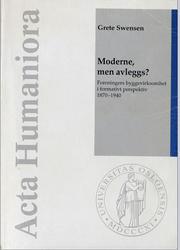 Grete Swnsen: Moderne, men avleggs? Foreningers byggevirksomhet i formativt perspektiv 1870-1940
