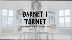Barnet i tornet, Jan Håfstöm på Örebro slott.